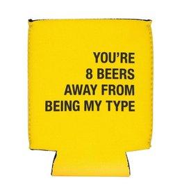 Say What You're 8 Beers Away Koozie