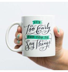 Emily McDowell Mug - TOO EARLY TO SAY THINGS