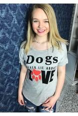 """Heather Grey """"Dogs Never Lie About Love"""" T-Shirt- SALE ITEM"""