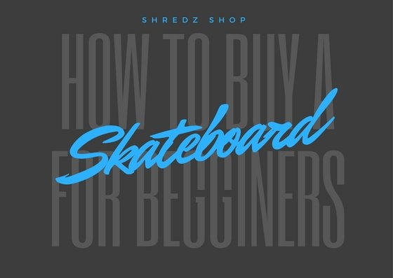 A Beginner's Guide On How To Buy A Skateboard