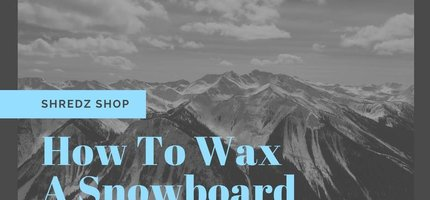 How To Wax A Snowboard: Tricks & Tips For The Fastest Base Possible