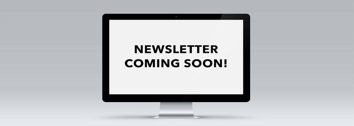 News Letter Coming Soon.