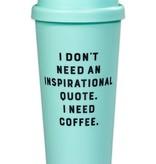 I Don't Need Inspiration Travel Mug