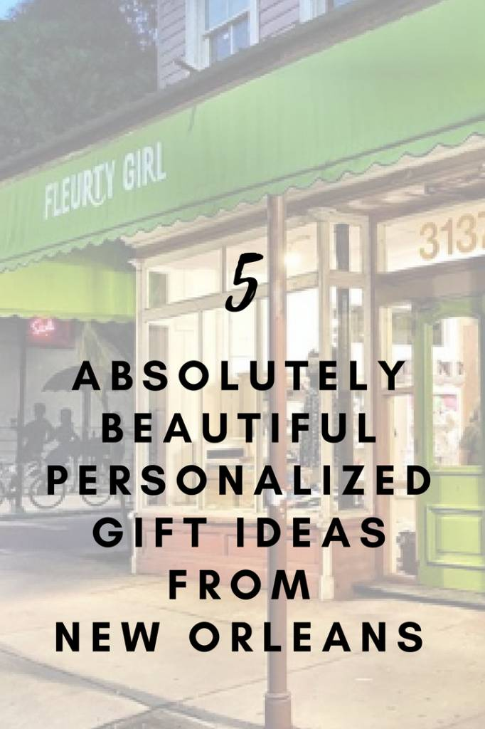 5 absolutely beautiful personalized gift ideas from new orleans