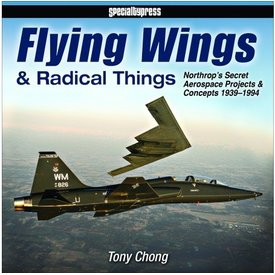 Specialty Press Flying Wings & Radical Things: Northrop's Secret Aerospace Projects & Concepts:1939-1994 Hc