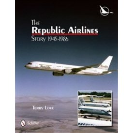 Schiffer Publishing Republic Airlines Story:1945-1986 Hc