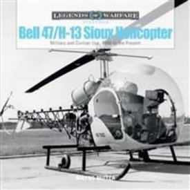 Schiffer Publishing Bell 47/H13 Sioux:Legends of Warfare:Military & civilian use:1946-present HC