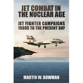 Jet Combat In The Nuclear Age:Jet Fighter Campaigns:1980s To Present Day Hc