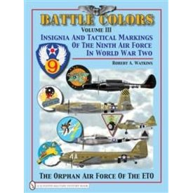 Schiffer Publishing Battle Colors:Vol.3:Ninth Air Force:Insignia And Aircraft Markings Of Usaaf Hc+Nsi+