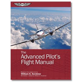 ASA - Aviation Supplies & Academics Advanced Pilot's Flight Manual: ASA: 8th Edition SC
