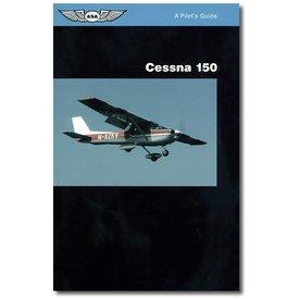 ASA - Aviation Supplies & Academics Pilot's Guide Series: Cessna 150