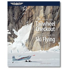 ASA - Aviation Supplies & Academics Notes on the Tailwheel Checkout and an Introduction to Ski Flying