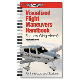 ASA - Aviation Supplies & Academics Visualized Flight Maneuvers: Low Wing Aircraft 4th Edition
