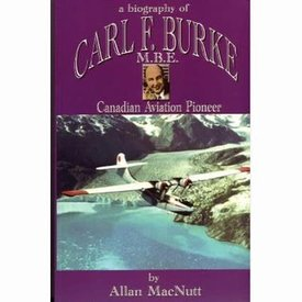 Mac's Aviation Books Biography of Carl F. Burke, M.B.E. Canadian Aviation Pioneer hardcover