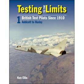 Crecy Publishing Testing to the Limits:British Test Pilots since 1910:Volume 1:Addicott to Huxley HC