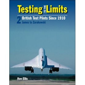 Crecy Publishing Testing to the Limits:British Test Pilots since 1910:Volume 2:James to Zurakowski HC