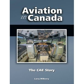 CANAV BOOKS Aviation In Canada: Volume 7: The CAE Story: CANAV Books HC