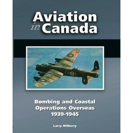CANAV BOOKS Aviation in Canada: Volume 4: Bombing & Coastal Operations Overseas: 1939-1945 Hardcover