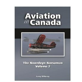 CANAV BOOKS Aviation in Canada: Volume 6: Noorduyn Norseman: Volume 2 HC