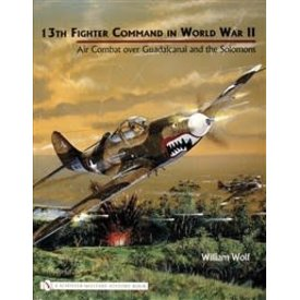 Schiffer Publishing 13th Fighter Command in World War II: Air Combat over Guadalcanal & the Solomons HC++NSI++