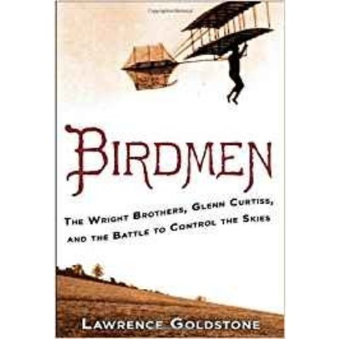 Birdmen: Wright Brothers, Glenn Curtiss & Battle to Control the Skies HC