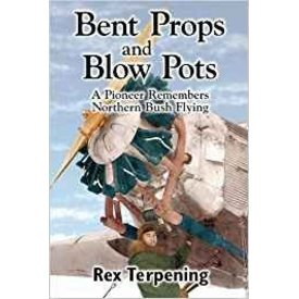 Harbour Publishing Bent Props & Blow Pots:A Pioneer Remembers Northern Bush Flying SC (POD)