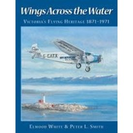 Harbour Publishing Wings Across the Water Victoria's Flying Heritage 1871-1971 SC