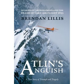 Caitlin Publishing Atlin's Anguish Bush Pilot Theresa Bond and the Crash of Taku Air Flight 2653 SC