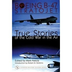 Schiffer Publishing Boeing B47 Stratojet: True Stories of the Cold War in the Air hardcover