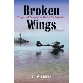 Broken Wings: Tragedy & Disaster in Alaska Civil Aviation Softcover