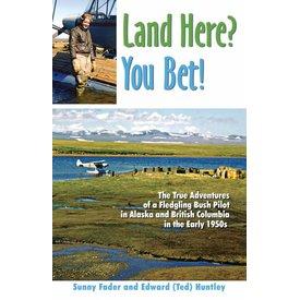 Land Here? You Bet! True Adventures of a Bush Pilot 1950s SC