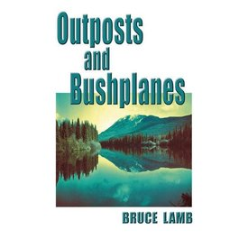 Outposts & Bushplanes: Northern BC softcover