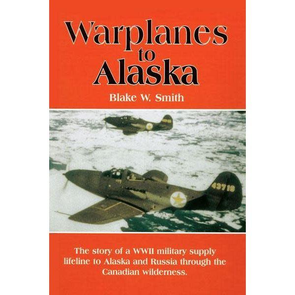 Warplanes to Alaska:Story of a WWII Military Supply Lifeline HC