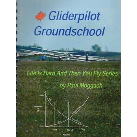 Glider Pilot Groundschool: Life Is Hard And Then You Fly Series (Canadian) softcover