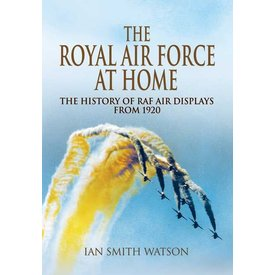 THE ROYAL AIR FORCE AT HOME: the History of RAF Air Displays From 1920