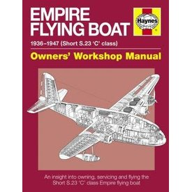 Haynes Publishing Empire Flying Boat: 1936-1947: Shorts S23 C Class: Owner's Workshop Manual softcover