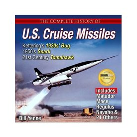Specialty Press Complete History of  U.S. Cruise Missiles: Ketterings's 1920's Bug, 1950's Snark, to Today's Tomahawk Softcover