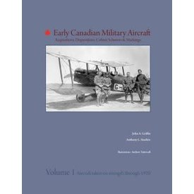 Early Canadian Military Aircraft: Volume 1: through 1920 hardcover