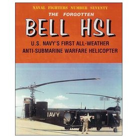 Naval Fighters Forgotten Bell HSL: US Navy's First All-Weather Anti-Submarine Warfare Helicopter: Naval Fighters #70 softcover