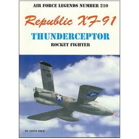 Republic XF91 Thunderceptor Rocket Fighter: Air Force Legends AFL #210 softcover