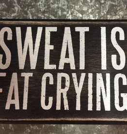 Primitives by Kathy Box Sign - Sweat Is Fat Crying