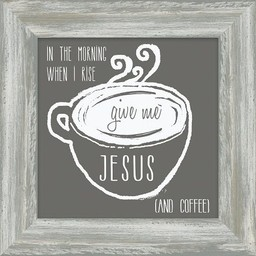 Give Me Jesus & Coffee Framed Art 7x7