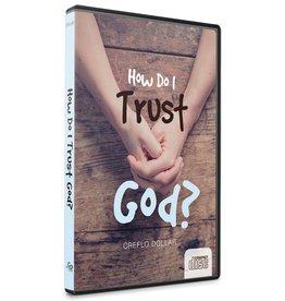 How Do I Trust God CD Series