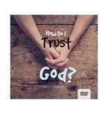 How Do I Trust God? - 4 DVD Series