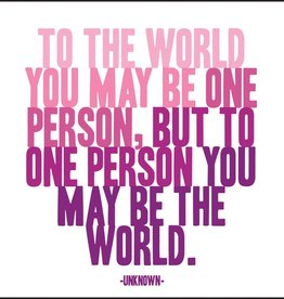 Quotable You May be the World