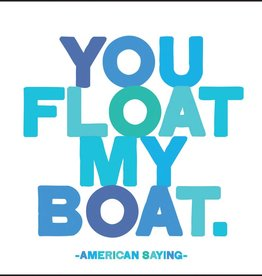 Quotable You Float My Boat
