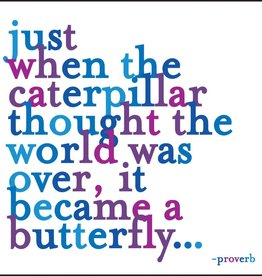 Quotable Just When the Caterpillar