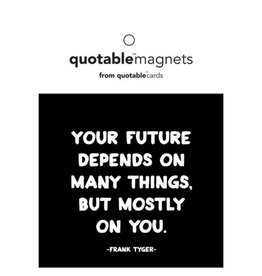 Quotable Your Future Depends Magnet