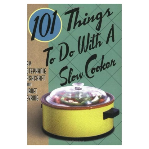 Gibbs Smith 101 Things: Slow Cooker