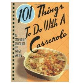 Gibbs Smith 101 Things: Casserole